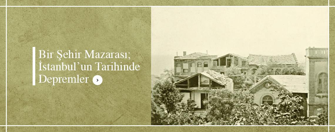 BİR ŞEHİR MANZARASI: İSTANBUL'UN TARİHİNDE DEPREMLER