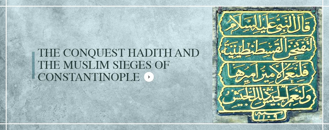 THE CONQUEST HADITH AND THE MUSLIM SIEGES OF CONSTANTINOPLE