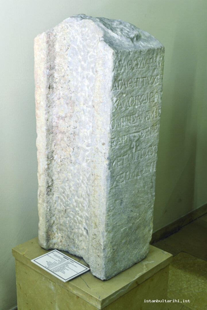 "1- The herm found in Sultanahmet excavations which reads ""For good god/for good fortune/for good season/for rainy winds/for fruitful summer/for fall/for winter.""<br>(The end of 2<sup>nd</sup> and the beginning of 3<sup>rd</sup> century) (Istanbul Archeology Museum)"